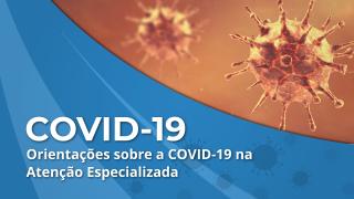 Orientações sobre a COVID-19 na Atenção Especializada