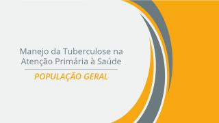 Manejo da Tuberculose na Atenção Primária à Saúde para População Geral